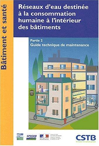 Réseaux d'eau destinée à la consommation humaine à l'intérieur des bâtiments : Tome 2, Guide technique de maintenance