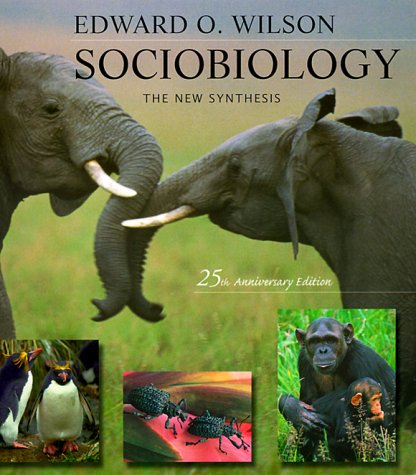 Sociobiology The New Synthesis  Twenty fifth Anniversary Edition
