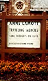 Traveling Mercies: Some Thoughts on Faith (0679442405) by Lamott, Anne