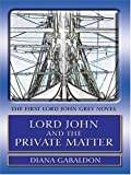 Lord John and the Private Matter: A Lord John Grey Novel