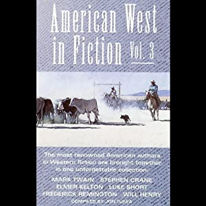 American West in Fiction, Volume 3 | [Mark Twain, Luke Short, Stephen Crane, Frederick Remmington, Elmer Kelton, Will Henry]