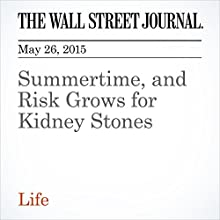 Summertime, and Risk Grows for Kidney Stones (       UNABRIDGED) by Sumathi Reddy Narrated by Ken Borgers