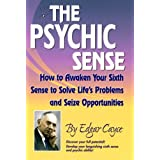 The Psychic Sense : How to Awaken Your Sixth Sense to Solve Life's Problems and Seize Opportunities by Edgar Cayce