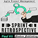 Sprint Retrospective: 29 Tips for Continuous Improvement with Scrum Audiobook by Paul VII Narrated by Randal Schaffer