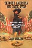 Through American and Irish Wars: The Life and Times of General Thomas W Sweeney 1820-1892 (Irish Abroad)