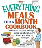 Linda Larsen The Everything Meals For A Month Cookbook: 300 Smart Recipes to Help You Plan Ahead, Save Time, and Stay on Budget (Everything (Cooking))