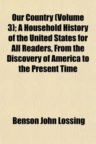 Our Country (Volume 3); A Household History of the United States for All Readers, From the Discovery of America to the Present Time