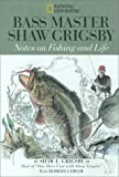 Bass Master Shaw Grigsby : Notes on Fishing and Life