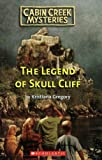 Legend Of Skull Cliff (Cabin Creek Mysteries) (0439929520) by Gregory, Kristiana