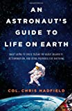 By Chris Hadfield An Astronaut's Guide to Life on Earth: What Going to Space Taught Me About Ingenuity, Determination, (First Edition)