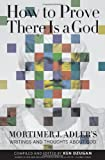 img - for How to Prove There Is a God: Mortimer J. Adler's Writings and Thoughts About God book / textbook / text book