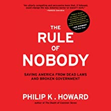 The Rule of Nobody: Saving America from Dead Laws and Senseless Bureaucracy (       UNABRIDGED) by Philip K. Howard Narrated by Allen O'Reilly