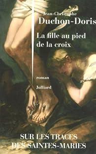 La fille au pied de la croix par Jean-Christophe Duchon-Doris