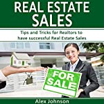 Real Estate Sales: Tips and Tricks for Realtors to Have Successful Real Estate Sales | Alex Johnson