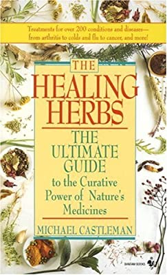 The Healing Herbs: The Ultimate Guide To The Curative Power Of Nature's Medicines by Bantam
