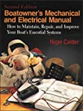 Boatowners Mechanical & Electrical Manual: How to Maintain, Repair, and Improve Your Boats Essential Systems