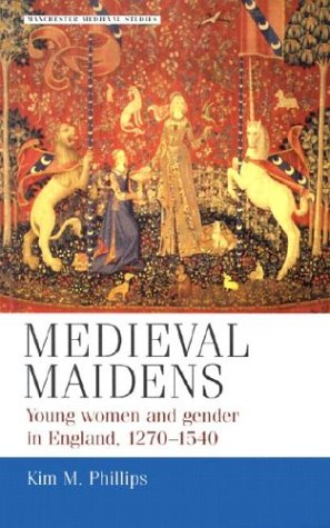 Medieval Maidens: Young Women and Gender in England, 1270-1540