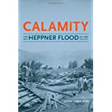 Calamity: The Heppner Flood of 1903 [Paperback] [2009] (Author) Joann Green Byrd