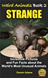WEIRD ANIMALS #2 - STRANGE - Amazing Pictures and Fun Facts about the Worlds Most Unusual Animals