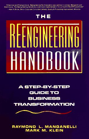 The Reengineering Handbook: A Step-by-Step Guide to Business Transformation, Manganelli, Raymond L.; Klein, Mark M.