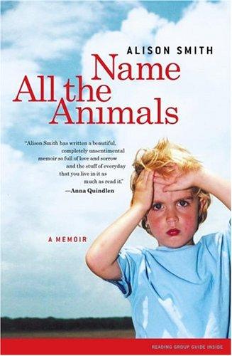 Name All the Animals: A Memoir, ALISON SMITH