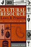 Cultural Resource Laws and Practice: An Introductory Guide (Ethnographic Alternatives Book Series)