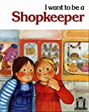 img - for I Want to be a Shopkeeper (When I grow up) book / textbook / text book