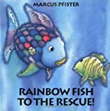 Rainbow Fish to the Rescue Marcus Pfister