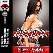 Bent over the Kitchen Counter: A MILF Erotica Story (       UNABRIDGED) by Riley Wylde Narrated by Layla Dawn