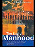 img - for The End of Manhood: Parables on Sex and Selfhood by John Stoltenberg (1999-12-03) book / textbook / text book