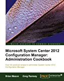 img - for Microsoft System Center 2012 Configuration Manager: Administration Cookbook book / textbook / text book