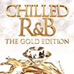 Chilled R&B (The Gold Edition) [Expli...