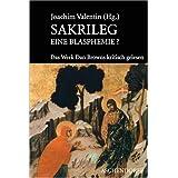 """Sakrileg: Eine Blasphemie? Das Werk Dan Browns kritisch gelesenvon """"Joachim Valentin"""""""