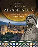 img - for Homage to al Andalus, the Rise and Fall of Islamic Spain book / textbook / text book