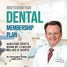 How to Grow Your Dental Membership Plan: Secrets Behind My 1.4 Million Dollars of Growth Hörbuch von Christopher Phelps DMD Gesprochen von: Christopher Phelps