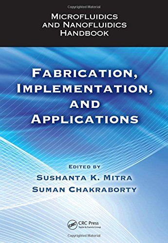 Microfluidics and Nanofluidics Handbook: Fabrication, Implementation, and ApplicationsFrom CRC Press