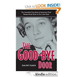 Kindle Book Bargains: The Good-Bye Door (True Crime), by Diana Franklin. Publisher: Kent State University Press (May 10, 2011)