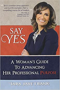 Say Yes: A Woman's Guide To Advancing Her Professional Purpose