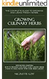 Growing Culinary Herbs:: Discover How to Grow Your Own Fresh Herbs and  Use them to Create Delightful and Delicious Dishes (English Edition)
