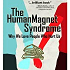 The Human Magnet Syndrome: Why We Love People Who Hurt Us Hörbuch von Ross Rosenberg M.Ed. LCPC CADC Gesprochen von: Todd Reinhardt