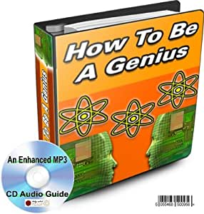 HOW TO BE A GENIUS - INCREASE YOUR BRAIN POWER - NOW YOU CAN EXCEL IN ANYTHING YOU CHOOSE * AN ENHANCED MP3 CD AUDIO