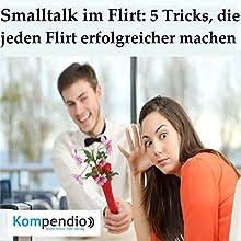 Smalltalk im Flirt: 5 Tricks, die jeden Flirt erfolgreicher machen Hörbuch von Alessandro Dallmann Gesprochen von: Michael Freio Haas