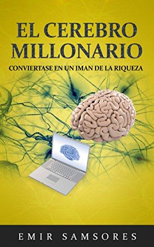 Economía: El Cerebro Millonario. Conviértase en un Imán de la Riqueza (La Riqueza del Gran Emir)