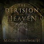 The Derision of Heaven: A Guide to Daniel | Michael Whitworth
