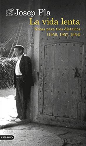 La vida lenta (traducción española): Notas para tres diarios (1956, 1957 y 1964)