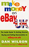 Make Money on eBay UK: The Inside Guide to Getting Started, Buying and Selling Successfully on eBay. Review