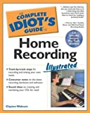 Complete Idiots Guide To Home Recording Illustrated