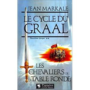 Le cycle du Graal Deuxiéme époque Les chevaliers de la Table ronde
