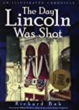 The Day Lincoln Was Shot: An Illustrated Chronicle