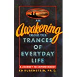 An Awakening From The Trances of Everyday Life: A Journey to Empowerment ~ Ph.D. Ed Rubenstein